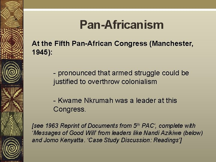 Pan-Africanism At the Fifth Pan-African Congress (Manchester, 1945): - pronounced that armed struggle could
