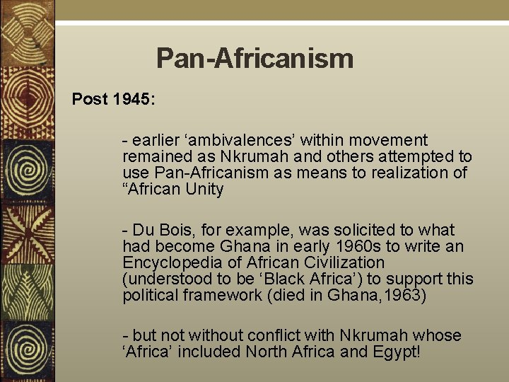 Pan-Africanism Post 1945: - earlier 'ambivalences' within movement remained as Nkrumah and others attempted
