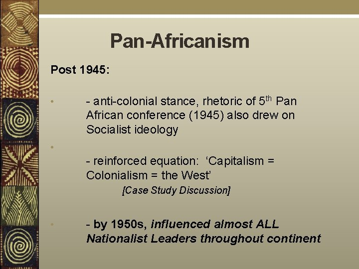 Pan-Africanism Post 1945: • - anti-colonial stance, rhetoric of 5 th Pan African conference