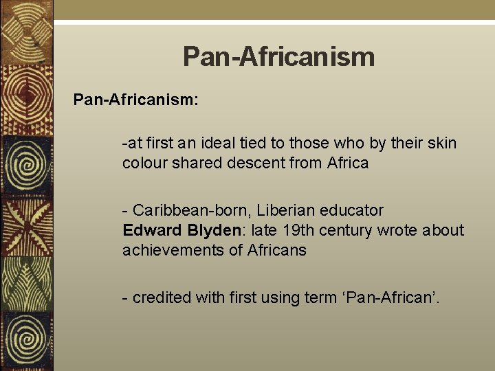 Pan-Africanism: -at first an ideal tied to those who by their skin colour shared
