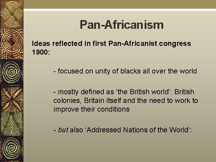 Pan-Africanism Ideas reflected in first Pan-Africanist congress 1900: - focused on unity of blacks