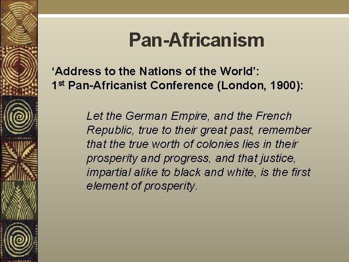 Pan-Africanism 'Address to the Nations of the World': 1 st Pan-Africanist Conference (London, 1900):