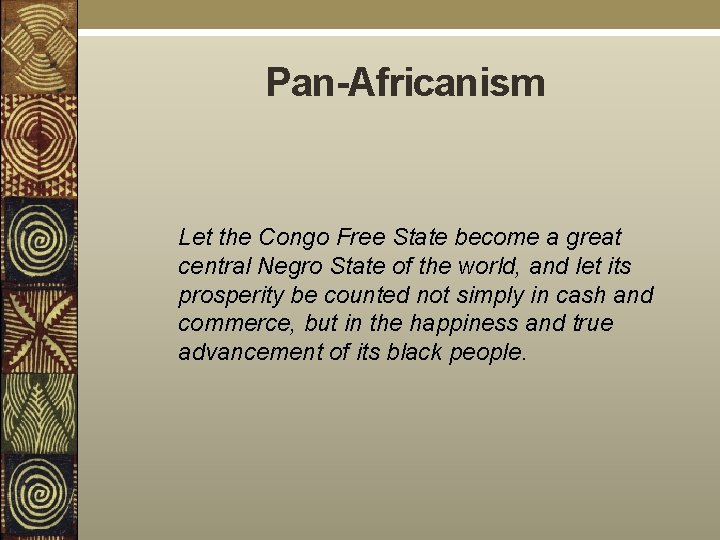 Pan-Africanism Let the Congo Free State become a great central Negro State of the