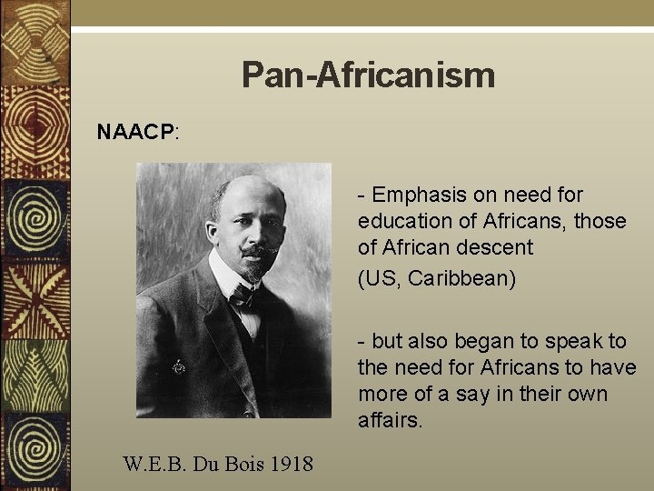 Pan-Africanism NAACP: - Emphasis on need for education of Africans, those of African descent