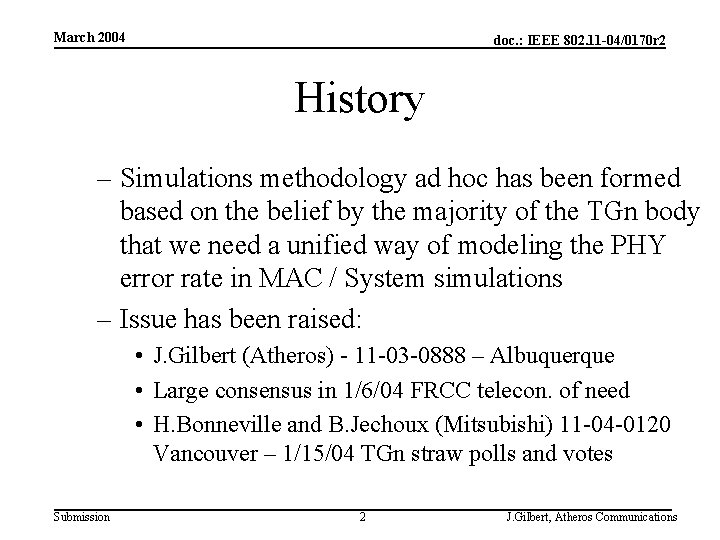 March 2004 doc. : IEEE 802. 11 -04/0170 r 2 History – Simulations methodology
