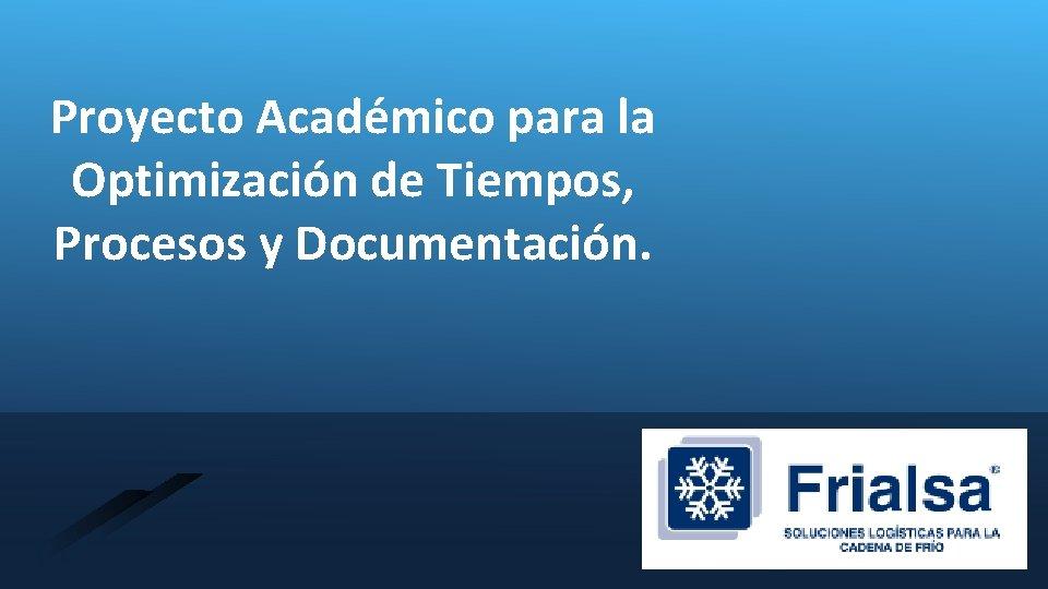 Proyecto Académico para la Optimización de Tiempos, Procesos y Documentación.