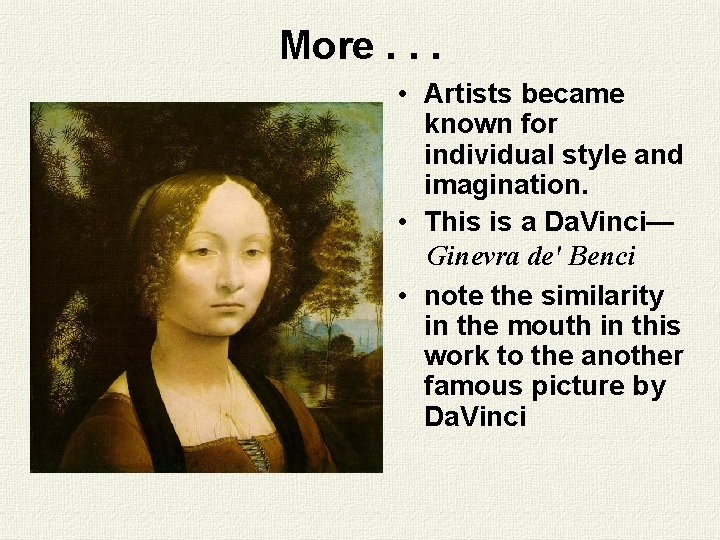 More. . . • Artists became known for individual style and imagination. • This