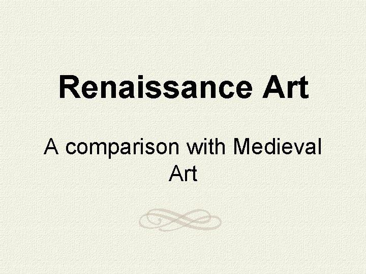 Renaissance Art A comparison with Medieval Art