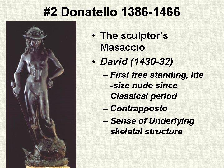 #2 Donatello 1386 -1466 • The sculptor's Masaccio • David (1430 -32) – First