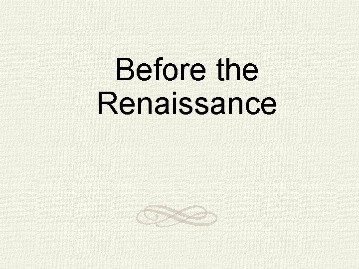 Before the Renaissance