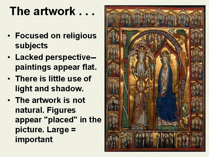The artwork. . . • Focused on religious subjects • Lacked perspective-paintings appear flat.