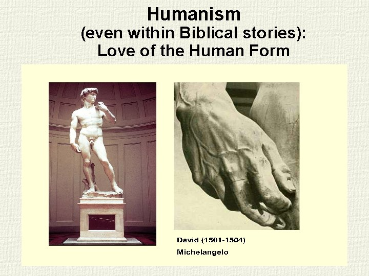 Humanism (even within Biblical stories): Love of the Human Form