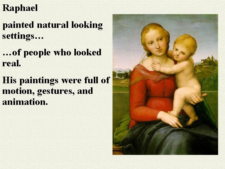 Raphael painted natural looking settings… …of people who looked real. His paintings were full