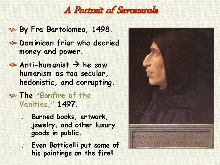 A Portrait of Savonarola By Fra Bartolomeo, 1498. Dominican friar who decried money and