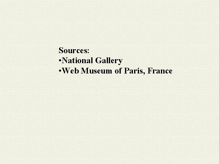 Sources: • National Gallery • Web Museum of Paris, France