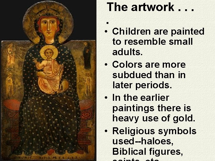 The artwork. . • Children are painted to resemble small adults. • Colors are