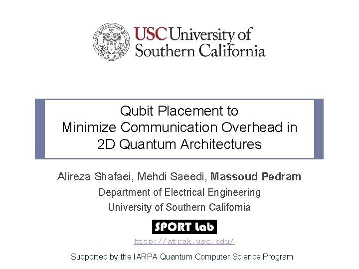 Qubit Placement to Minimize Communication Overhead in 2 D Quantum Architectures Alireza Shafaei, Mehdi