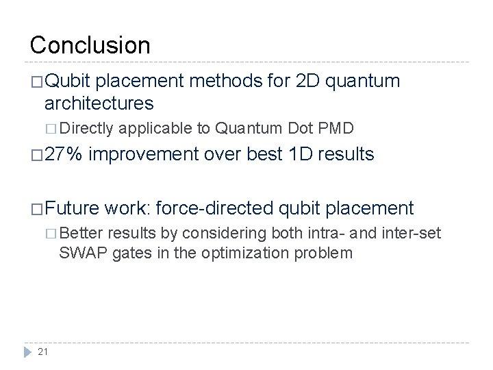 Conclusion �Qubit placement methods for 2 D quantum architectures � Directly applicable to Quantum