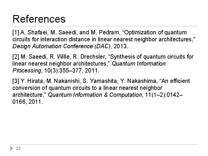 "References [1] A. Shafaei, M. Saeedi, and M. Pedram, ""Optimization of quantum circuits for"