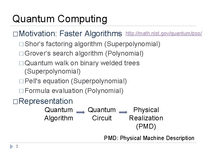 Quantum Computing �Motivation: Faster Algorithms http: //math. nist. gov/quantum/zoo/ � Shor's factoring algorithm (Superpolynomial)