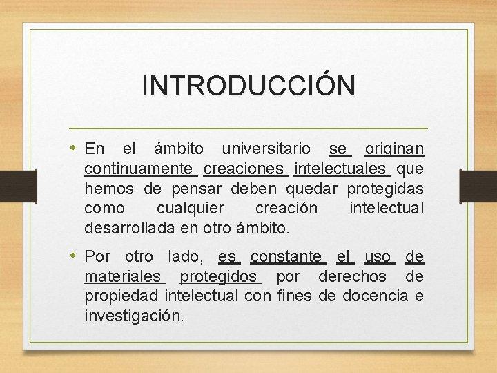INTRODUCCIÓN • En el ámbito universitario se originan continuamente creaciones intelectuales que hemos de