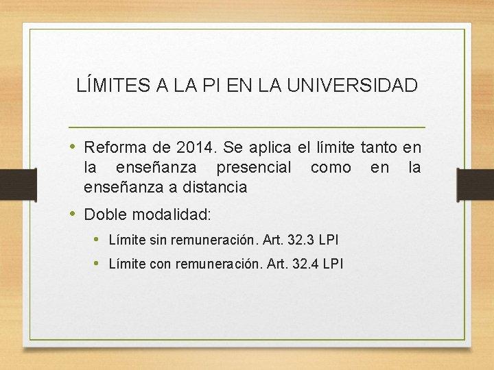 LÍMITES A LA PI EN LA UNIVERSIDAD • Reforma de 2014. Se aplica el