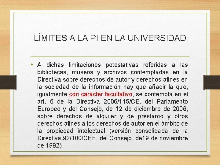 LÍMITES A LA PI EN LA UNIVERSIDAD • A dichas limitaciones potestativas referidas a