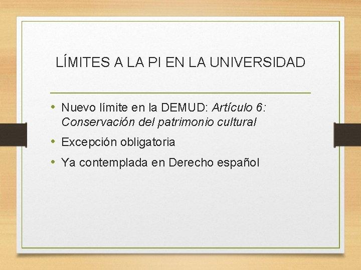 LÍMITES A LA PI EN LA UNIVERSIDAD • Nuevo límite en la DEMUD: Artículo