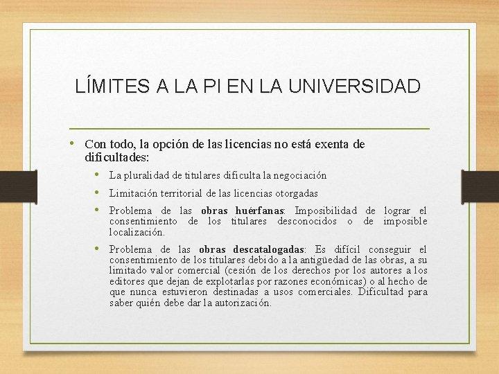 LÍMITES A LA PI EN LA UNIVERSIDAD • Con todo, la opción de las