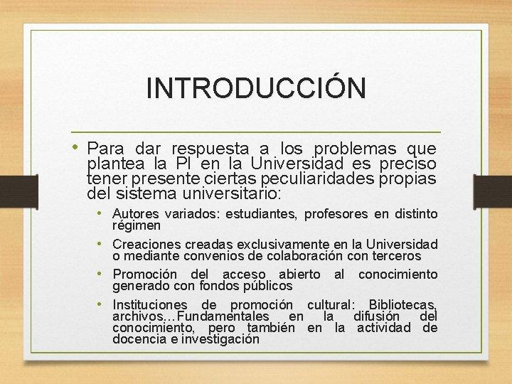 INTRODUCCIÓN • Para dar respuesta a los problemas que plantea la PI en la