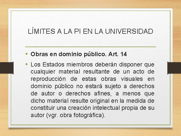 LÍMITES A LA PI EN LA UNIVERSIDAD • Obras en dominio público. Art. 14