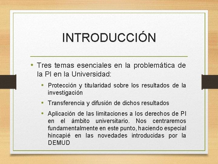 INTRODUCCIÓN • Tres temas esenciales en la problemática de la PI en la Universidad: