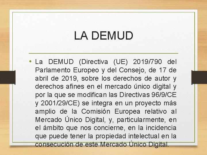 LA DEMUD • La DEMUD (Directiva (UE) 2019/790 del Parlamento Europeo y del Consejo,