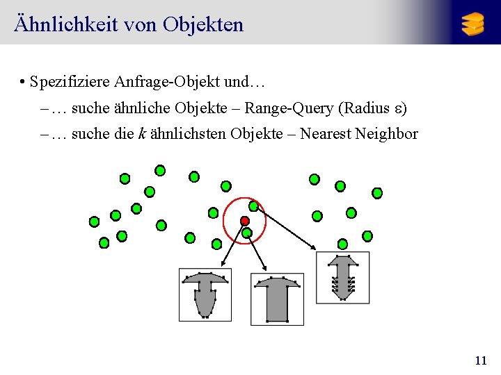 Ähnlichkeit von Objekten • Spezifiziere Anfrage-Objekt und… – … suche ähnliche Objekte – Range-Query