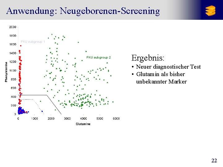 Anwendung: Neugeborenen-Screening PKU subgroup 1 PKU subgroup 2 Ergebnis: • Neuer diagnostischer Test •
