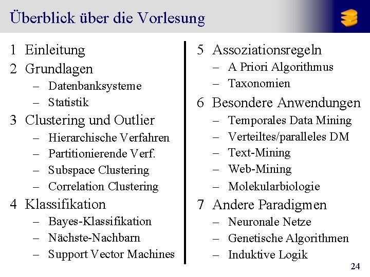 Überblick über die Vorlesung 1 Einleitung 2 Grundlagen – Datenbanksysteme – Statistik 3 Clustering