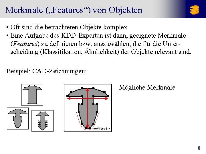 """Merkmale (""""Features"""") von Objekten • Oft sind die betrachteten Objekte komplex • Eine Aufgabe"""