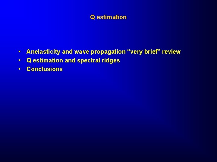 """Q estimation • Anelasticity and wave propagation """"very brief"""" review • Q estimation and"""