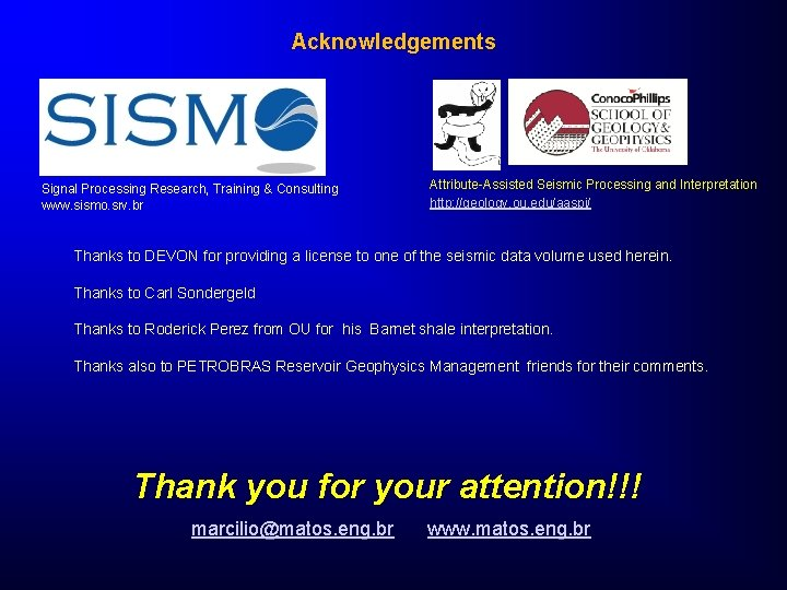 Acknowledgements Signal Processing Research, Training & Consulting www. sismo. srv. br Attribute-Assisted Seismic Processing