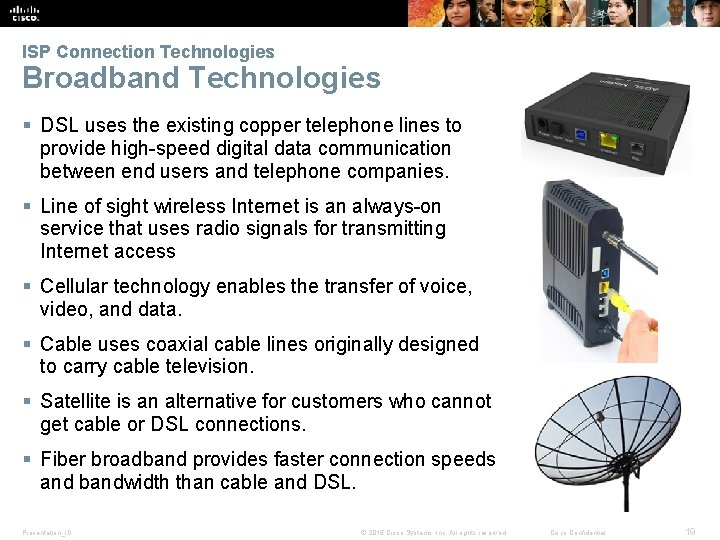 ISP Connection Technologies Broadband Technologies § DSL uses the existing copper telephone lines to