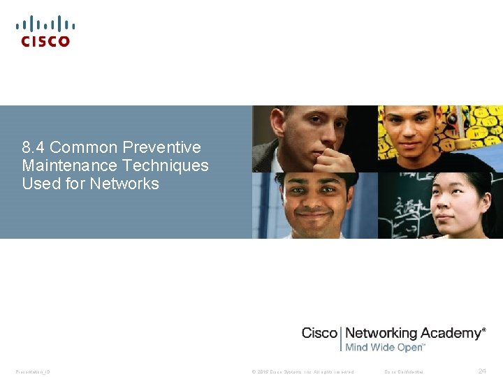 8. 4 Common Preventive Maintenance Techniques Used for Networks Presentation_ID © 2015 Cisco Systems,