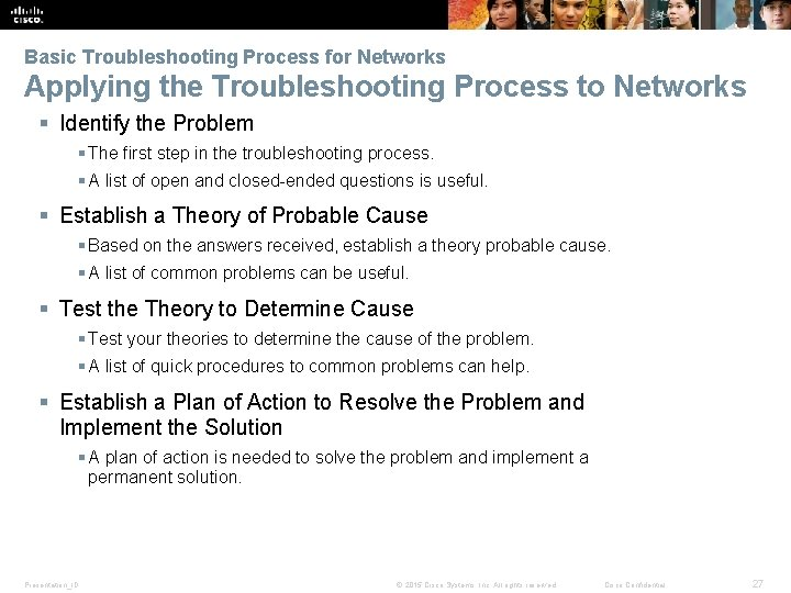 Basic Troubleshooting Process for Networks Applying the Troubleshooting Process to Networks § Identify the