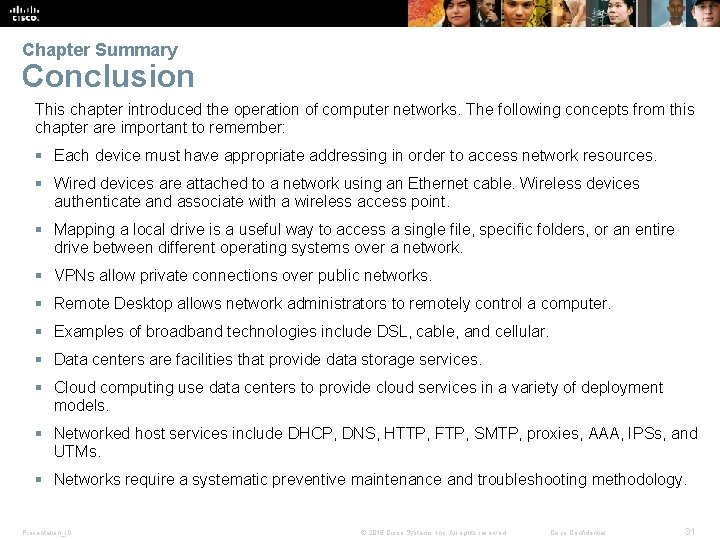 Chapter Summary Conclusion This chapter introduced the operation of computer networks. The following concepts