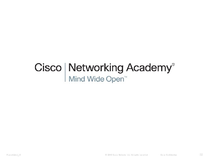 Presentation_ID © 2015 Cisco Systems, Inc. All rights reserved. Cisco Confidential 32
