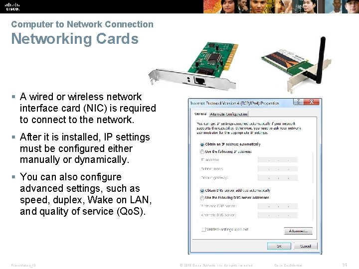 Computer to Network Connection Networking Cards § A wired or wireless network interface card