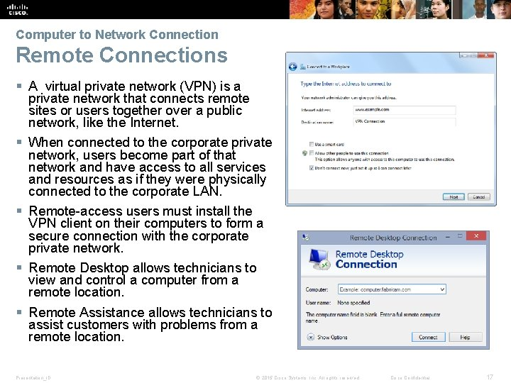 Computer to Network Connection Remote Connections § A virtual private network (VPN) is a