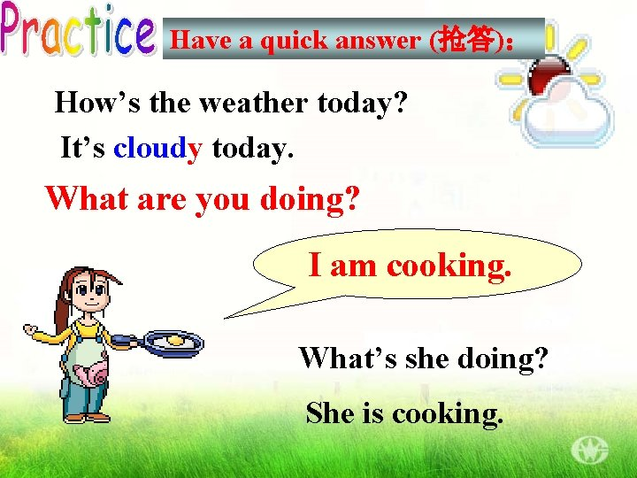 Have a quick answer (抢答): How's the weather today? It's cloudy today. What are