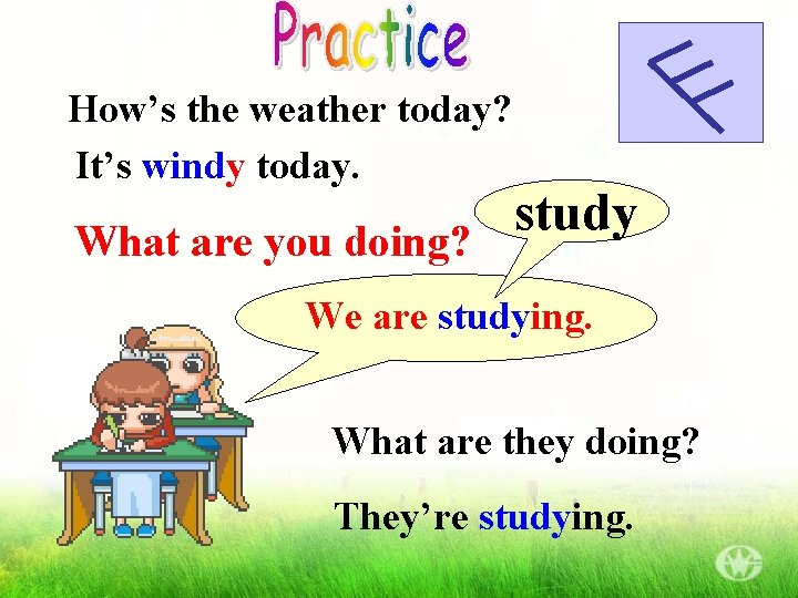 How's the weather today? It's windy today. What are you doing? study We are