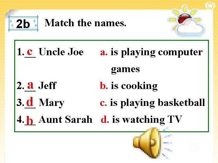 2 b Match the names. c Uncle Joe 1. __ a. is playing computer