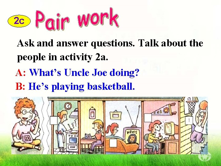 2 c Ask and answer questions. Talk about the people in activity 2 a.
